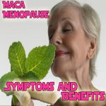Maca Menopause Symptoms and Benefits